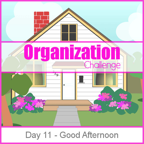 Day 11 Afternoon Routine - 28 days of organizing tips, tricks and tools that will keep you from being a slave to your home while bringing joy back into your life.