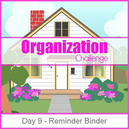 Day 9 Reminder Binder - 28 days of organizing tips, tricks and tools that will keep you from being a slave to your home while bringing joy back into your life.