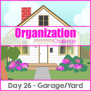 Home Organization Challenge: Day 26 – Garage/Yard