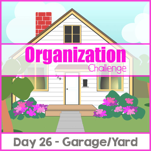 Home Organization Challenge Day 26 (Garage-Yard)